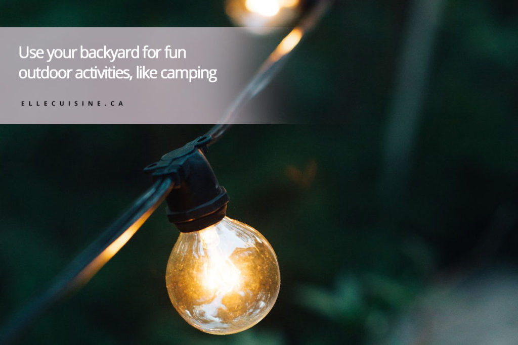 Use your backyard for fun outdoor activities, like camping