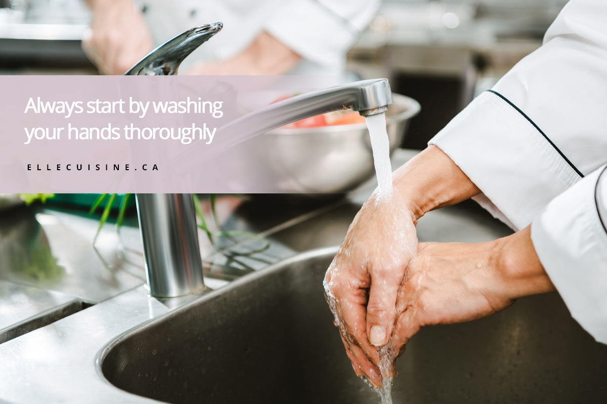 Always start by washing your hands thoroughly