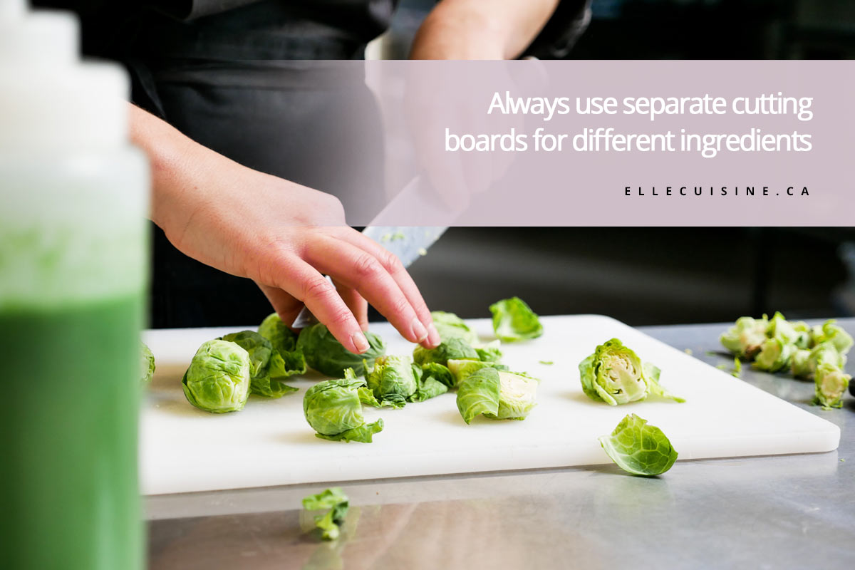 Always use separate cutting boards for different ingredients