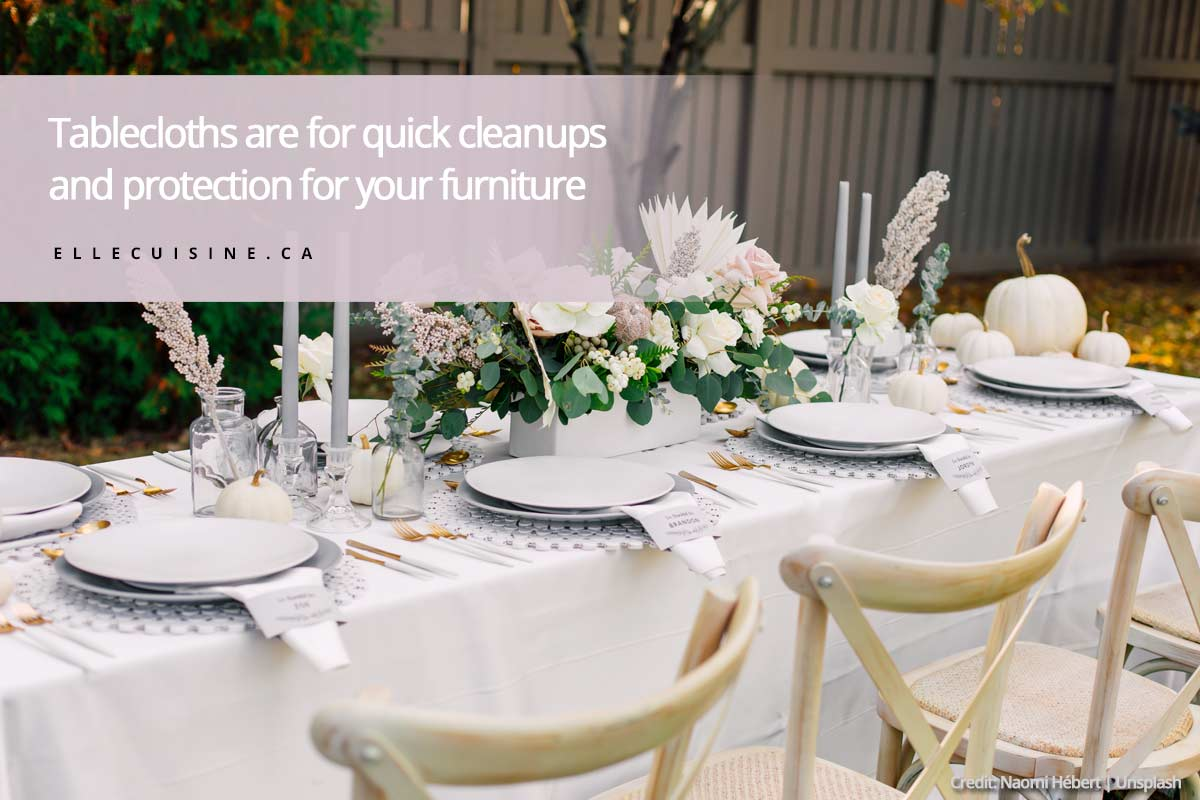 Tablecloths are for quick cleanups and protection for your furniture