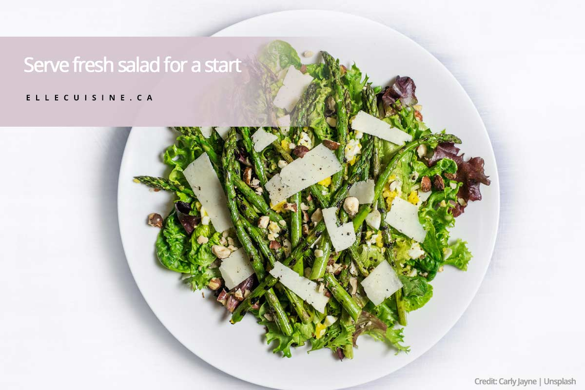 Serve fresh salad for a start