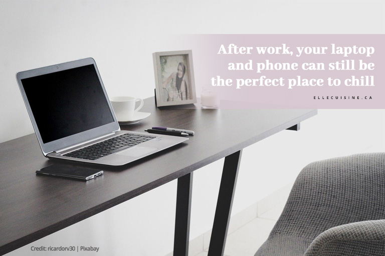 After work, your laptop and phone can still be the perfect place to chill