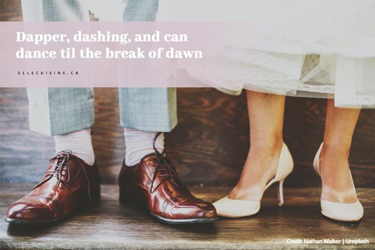 Dapper, dashing, and can dance til the break of dawn