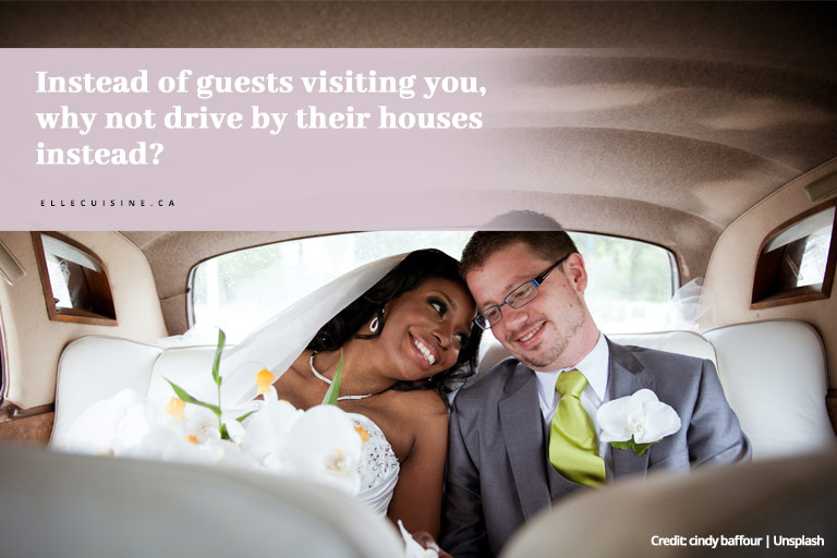 Instead of guests visiting you, why not drive by their houses instead?