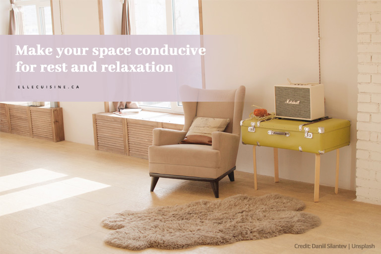 Make your space conducive for rest and relaxation